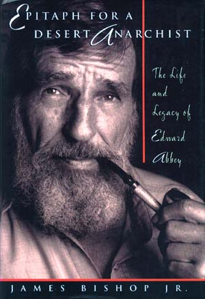 Epitaph for a Desert Anarchist: The Life and Legacy of Edward Abbey, Bishop, James